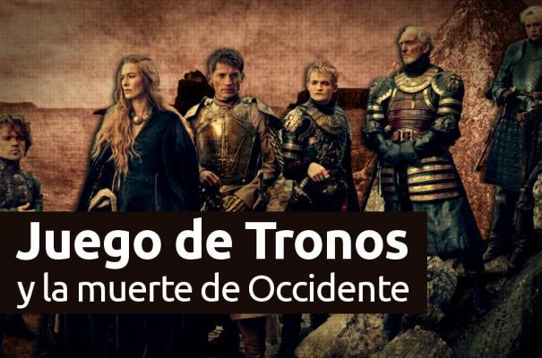 Juego de Tronos y la muerte de Occidente