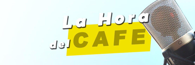 """Nuevo programa de """"La Hora del CAFÉ"""""""