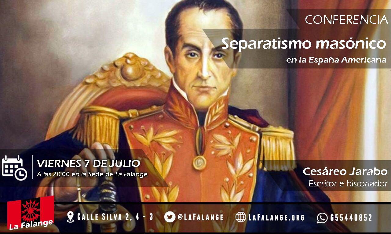 """Conferencia en la sede nacional de La Falange Viernes 7 de Julio a las 20:00 horas. Cesáreo Jarabo: """"Separatismo masónico en la España Americana"""""""