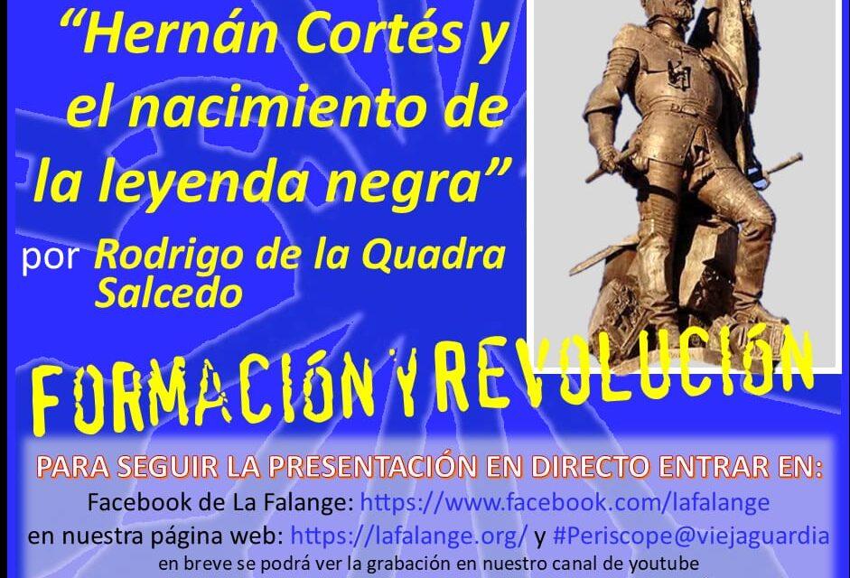 """Nuevo Viernes Cultural de La Falange. Conferencia: """"Hernán Cortés y el nacimiento de la leyenda negra"""" a cargo de Rodrigo de la Quadra Salcedo."""